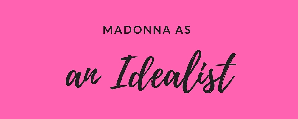 madonna as an idealist